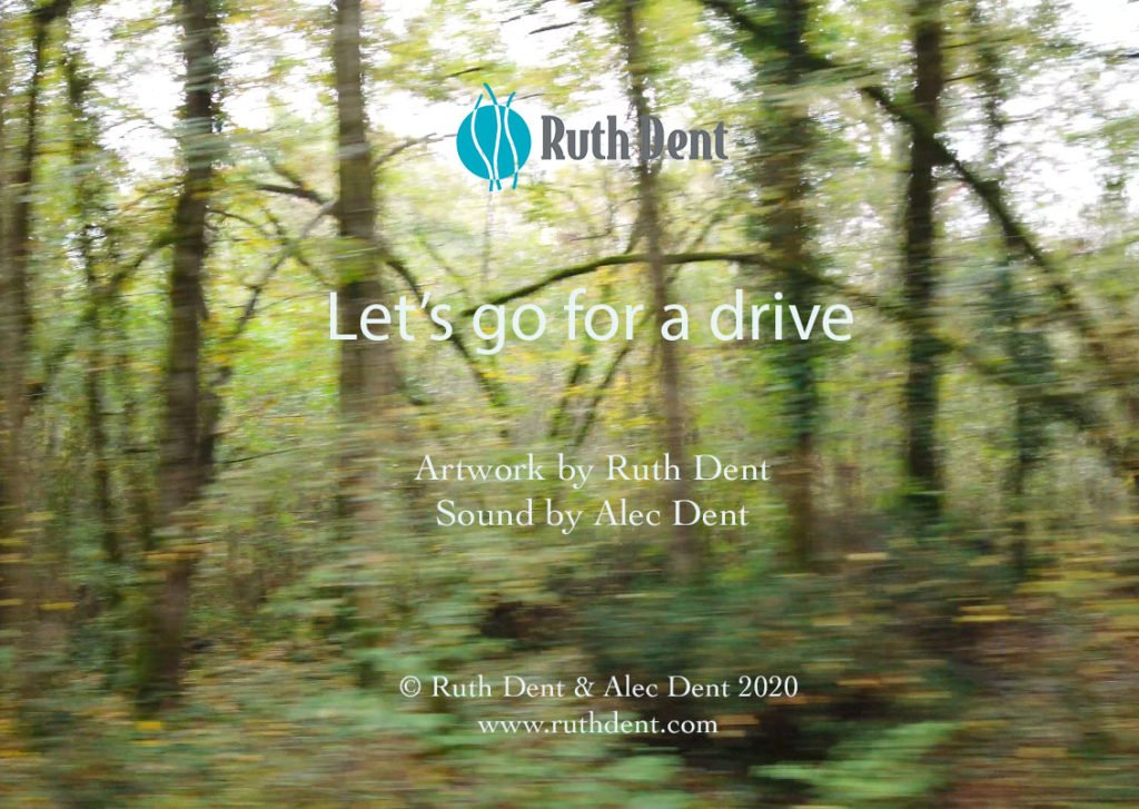 Title page for Ruth Dent's video Let's go for a drive, featuring a still from the video of a forest, caught at speed as the camera passed by.